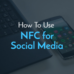 How To Use NFC for Social Media